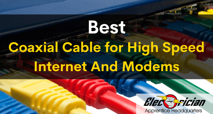 best coaxial cable for high speed internet and modems